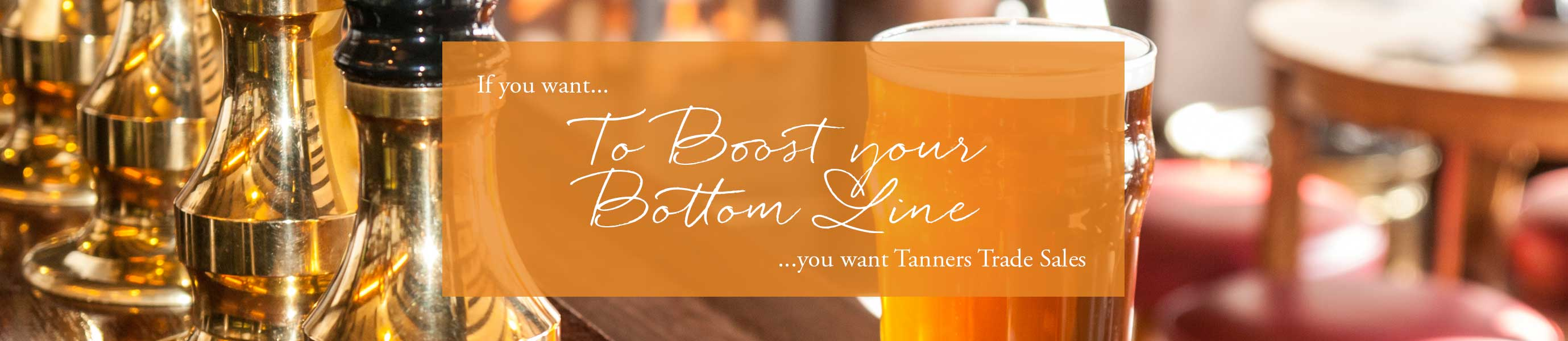 Boost your bottom line with Tanners Trade Sales